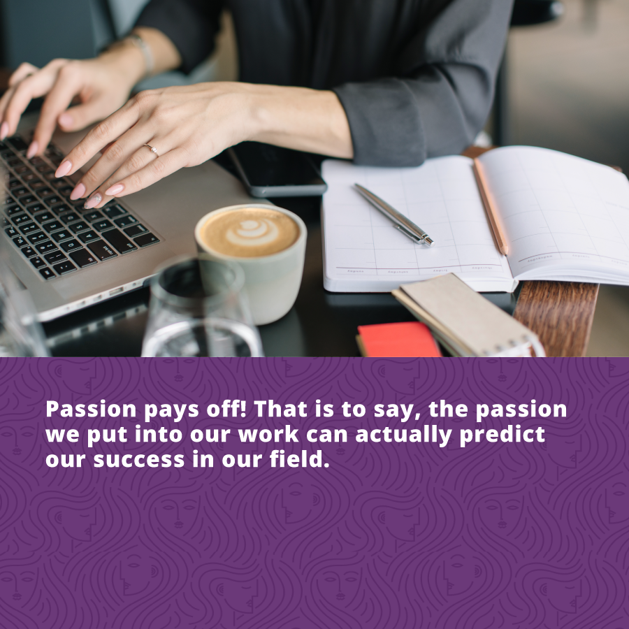 Passion pays off - the passion we putinto our work can predict our success in our field - she is resilient