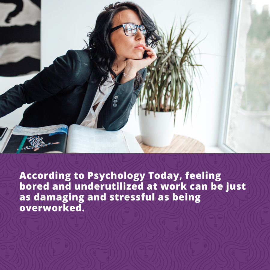 She is resilient - being bored at work can be just as damaging and stressful as being overworked. To stay resilient consider asking for new tasks or a new role.