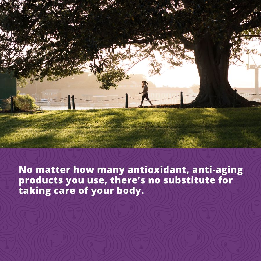 Healthy Lifestyle Tips: No matter how many antioxidant, anti-aging products you use, there's no substitute for taking care of your body.
