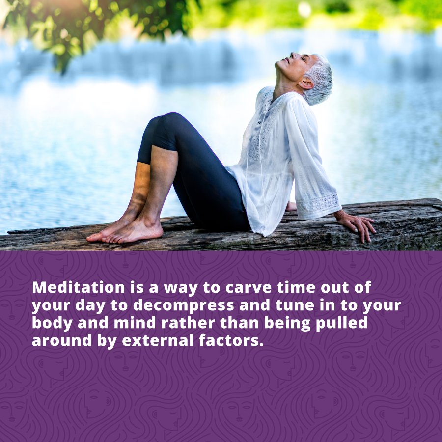 Meditation is a way to carve out time to decompress and tune into your body and mind as part of your daily self-care routine.