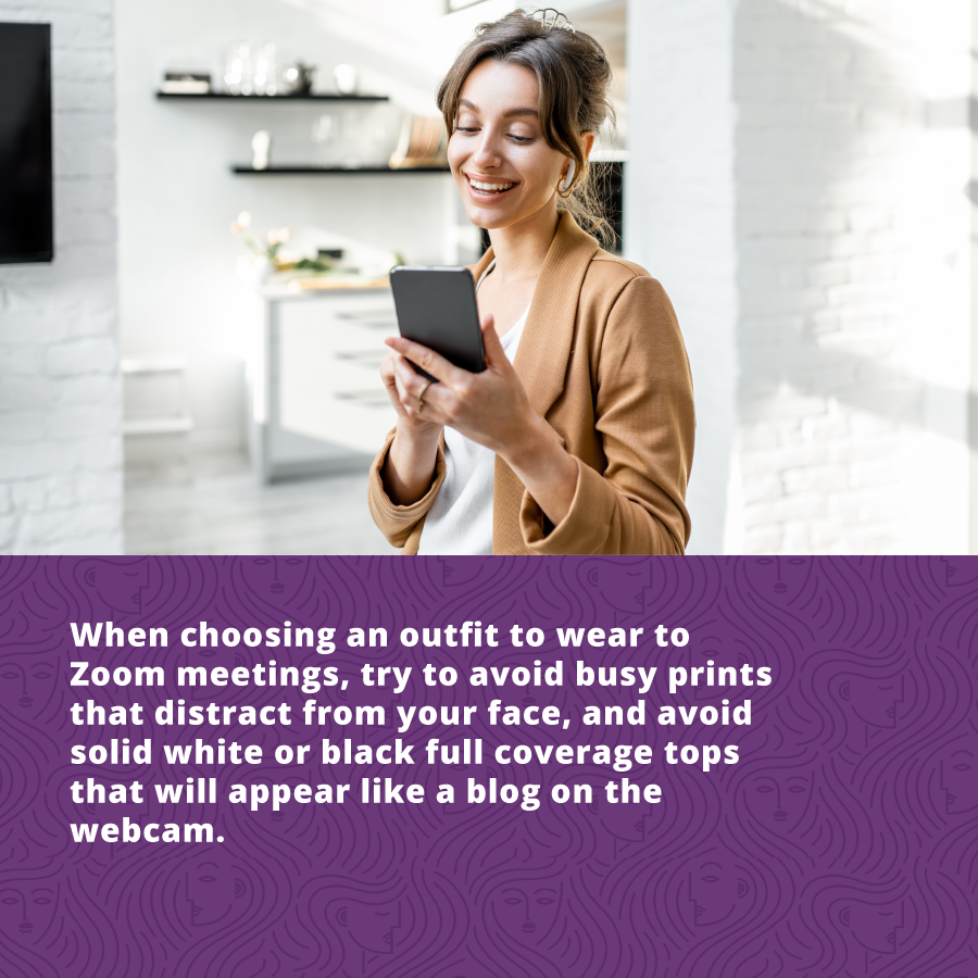 Look your Best on Your Next Zoom Call - Avoid busy prints and solid white or black outfits.