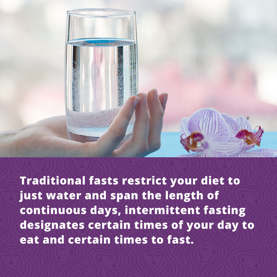 Traditional fasts restrict the diet to just water, intermittent fasts designates vertain times of day in which to eat - holistic health for women