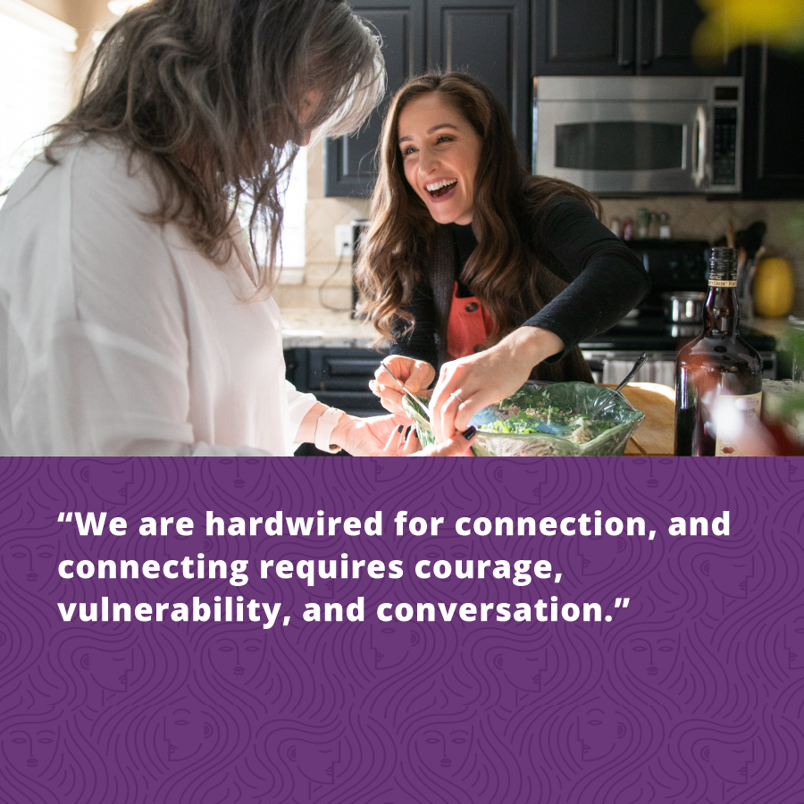 From Brene Brown's Women's Health Podcast she saiys we are hardwired for connection and the connecting requires courage