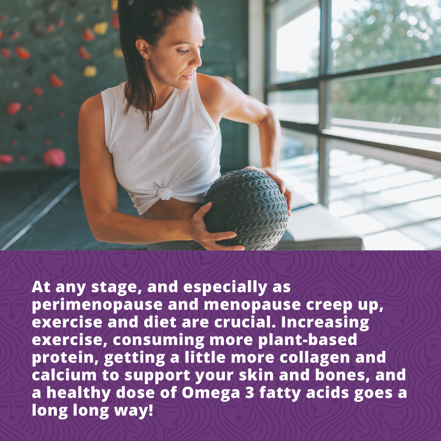As perimenopause and menopause begin - diet and exercise are crucial to support your skin and bones