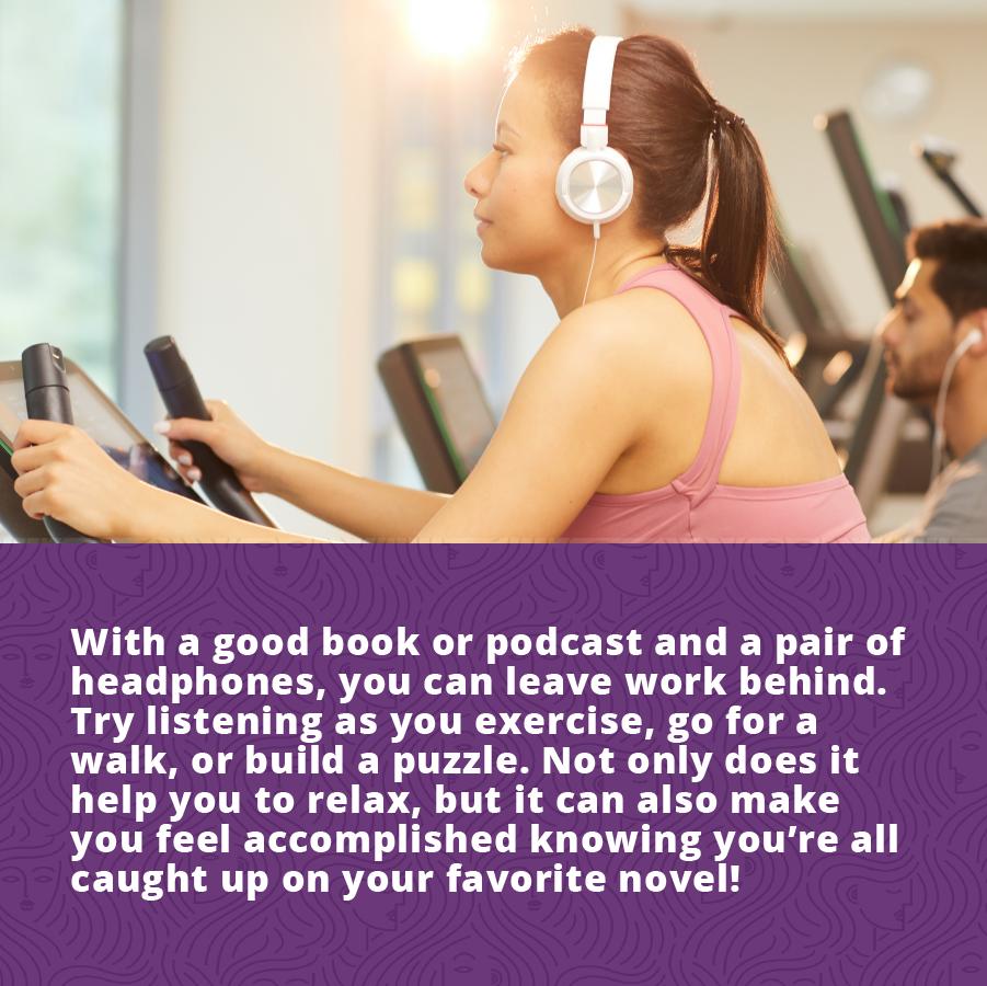 Live Your Best LifeListen to a novel or podcast while exercising, walking or doing mundane tasks.