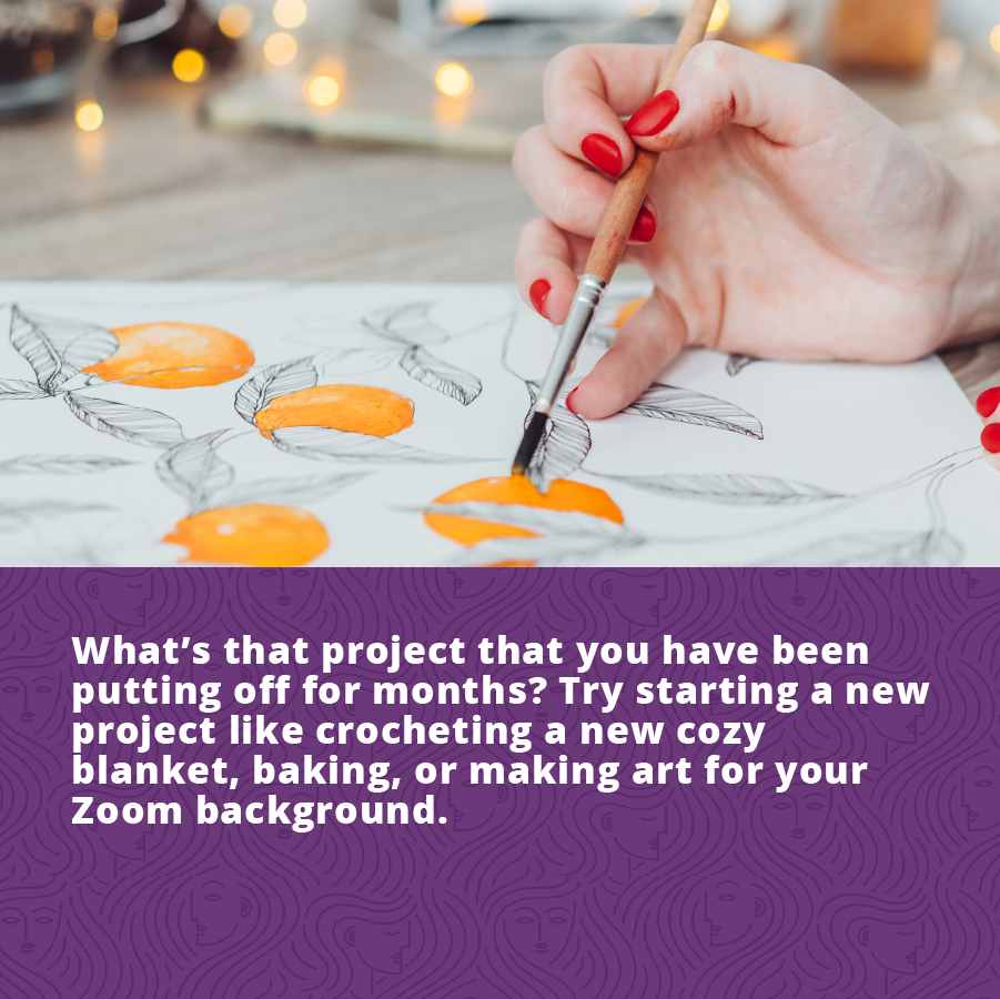 To Live Your Best Life try starting a new project like crochet, baking, or making art.