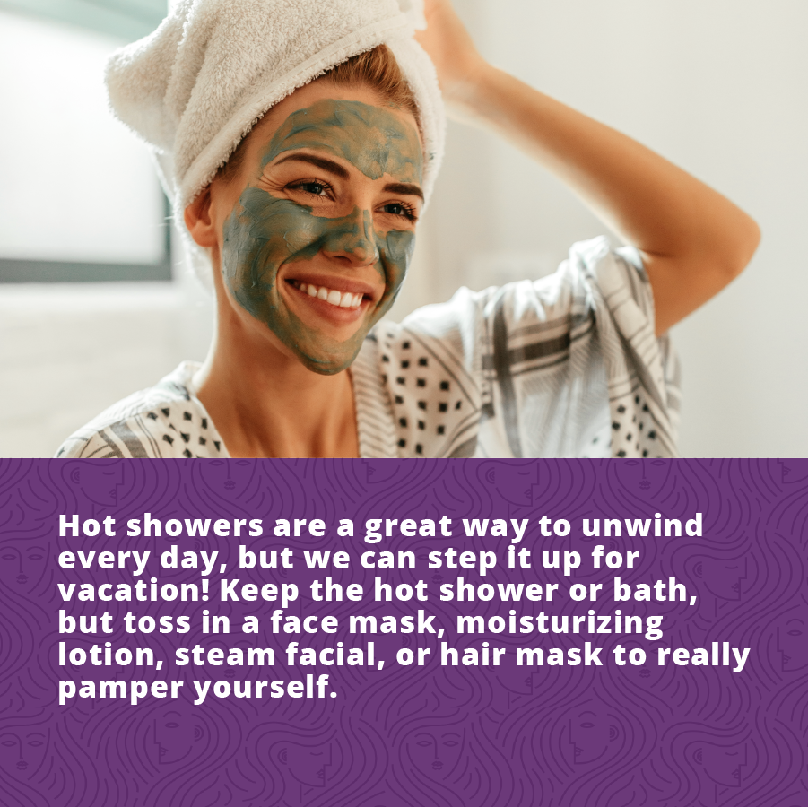 Live Your Best Life by turning your shower into a spa day, include aface mask, facial and a hair mask.