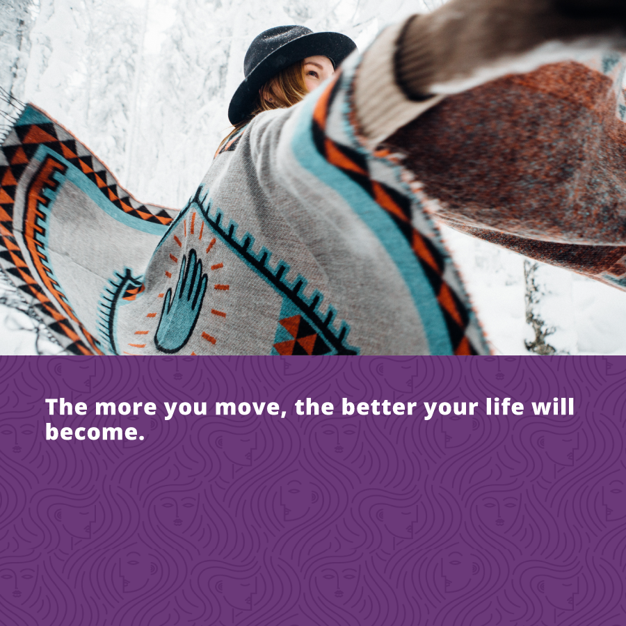Reduce Stress - the more you move, the better your life will be.
