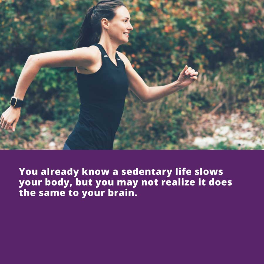 How To Get Your Vitality Back- You already know a sedentary life slows your body, but you may not realize it does the same to your brain.