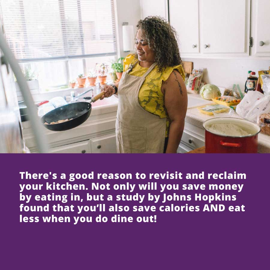 Vitality health plan -  there's a good reason to revisit and reclaim your kitchen. Not only will you save money by eating in, but a study by Johns Hopkins found that you'll also save calories AND eat less when you do dine out!