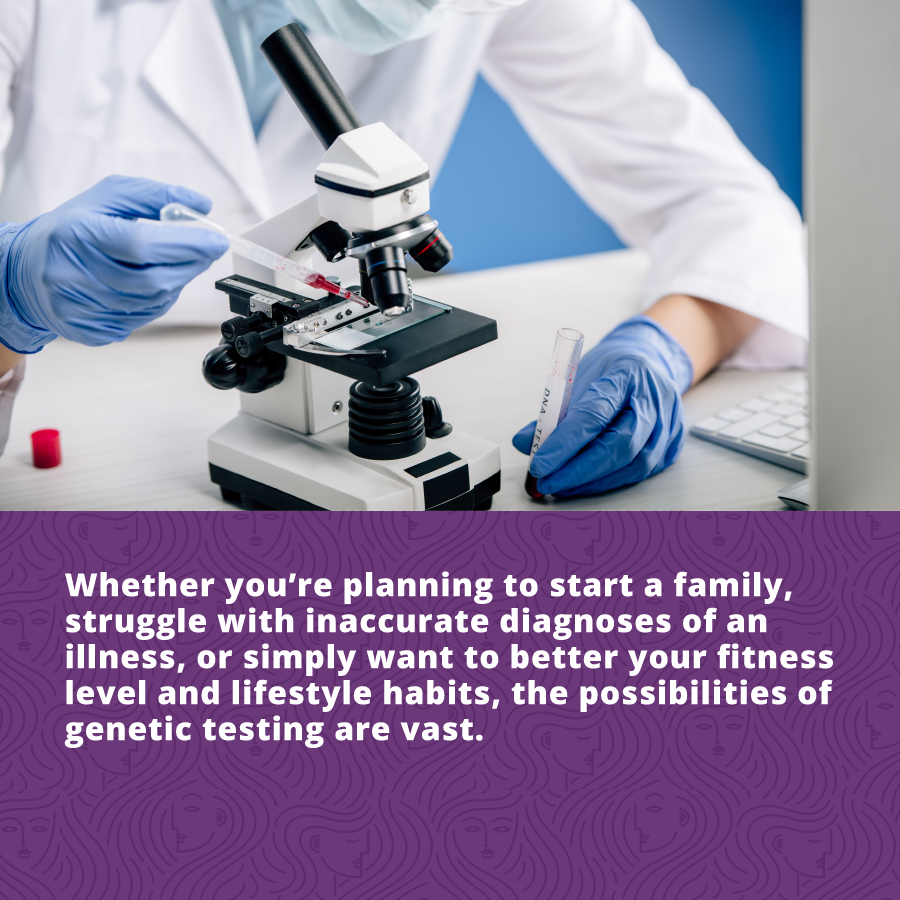 Genetic Testing: Why It's Worth It